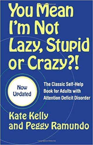 You Mean I'm Not Lazy, Stupid, or Crazy?! (Revised Edition)