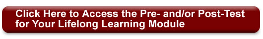 Click Here to Access the Pre- and/or Post-Test for Your Lifelong Learning Module