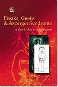 Freak, Geeks & Asperger Syndrome: A user guide to Adolescence