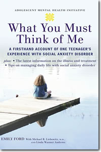 What You Must Think Of Me: A First Hand Account of One Teenager's Experience with Social Anxiety Disorder