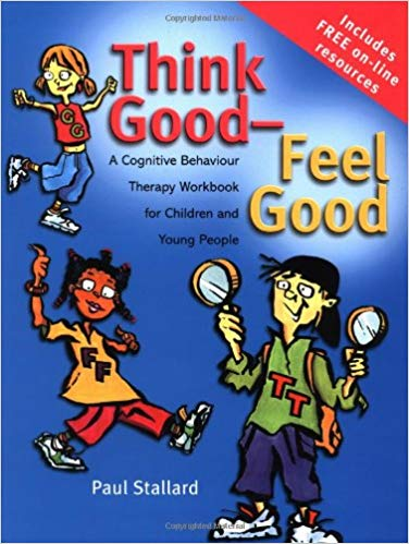 Think Good, Feel Good: A Cognitive Behaviour Therapy Workbook for Young People